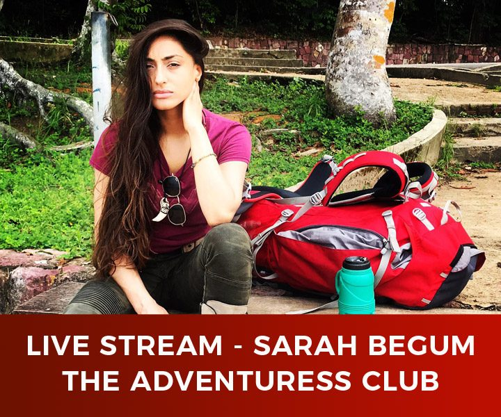 Live Stream – Sarah Begum – The Adventuress Club